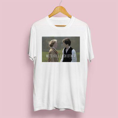 Camiseta we'd kill each other