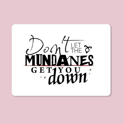 Alfombrilla ratón Don't let the mundanes get you down